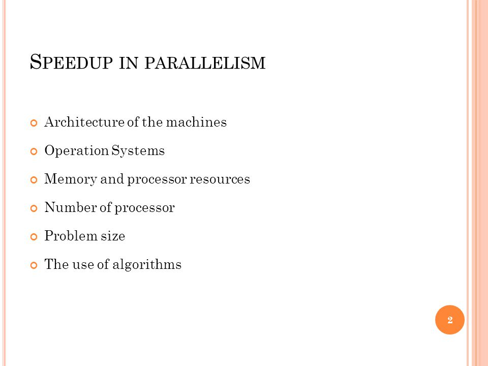 S PEEDUP IN PARALLELISM Architecture of the machines Operation Systems Memory and processor resources Number of processor Problem size The use of algorithms 2