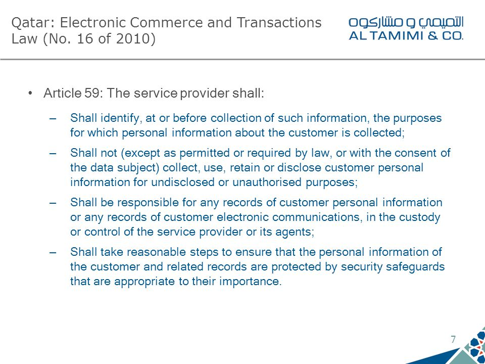 7 Qatar: Electronic Commerce and Transactions Law (No. 16 of 2010) Article 59: The service provider shall: – Shall identify, at or before collection o