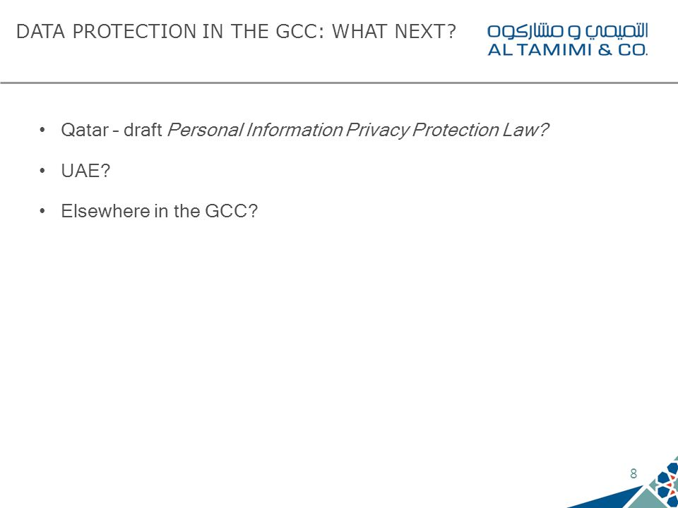 8 DATA PROTECTION IN THE GCC: WHAT NEXT. Qatar – draft Personal Information Privacy Protection Law.