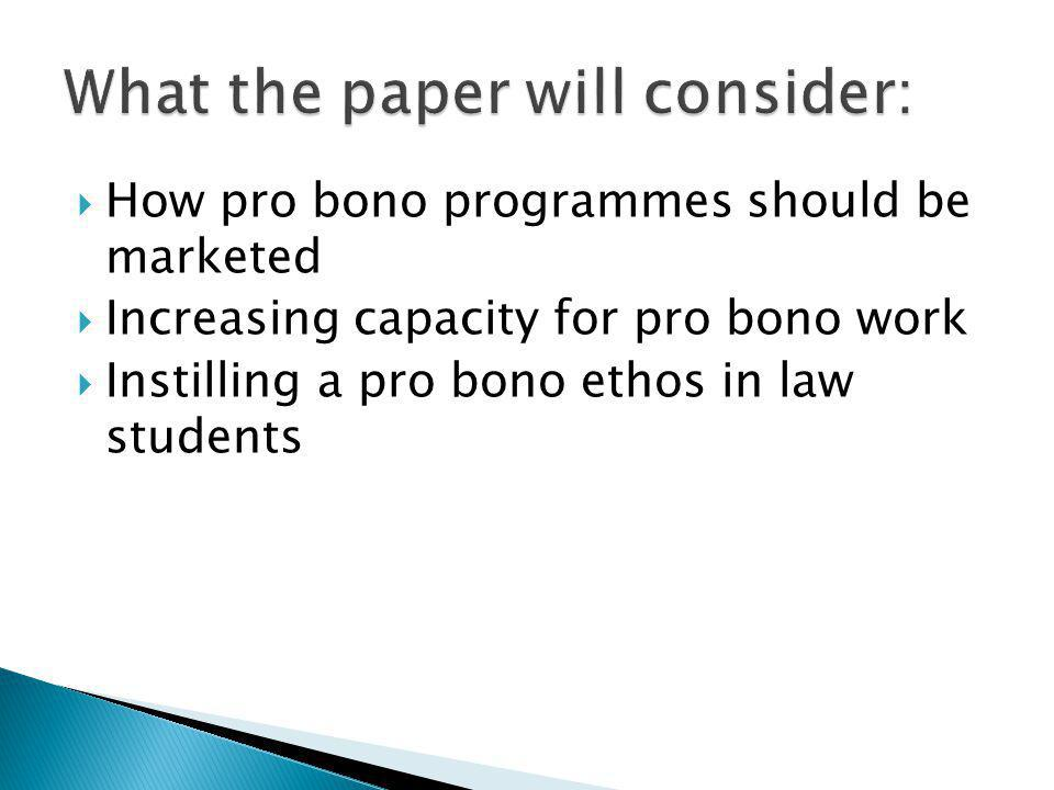 How pro bono programmes should be marketed Increasing capacity for pro bono work Instilling a pro bono ethos in law students