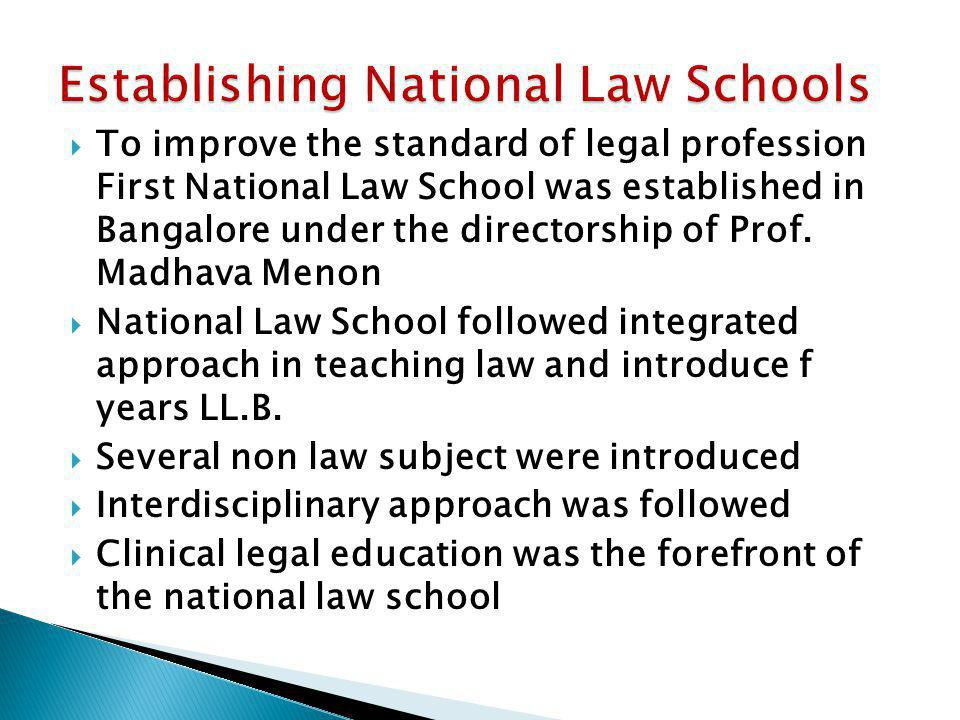 To improve the standard of legal profession First National Law School was established in Bangalore under the directorship of Prof. Madhava Menon Natio
