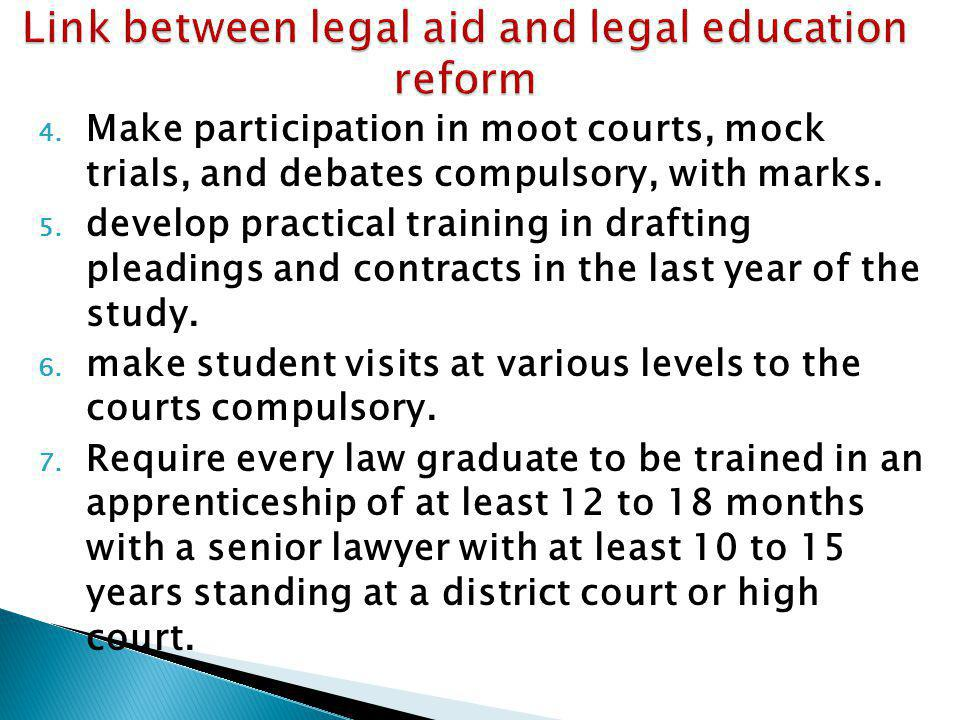 4. Make participation in moot courts, mock trials, and debates compulsory, with marks. 5. develop practical training in drafting pleadings and contrac