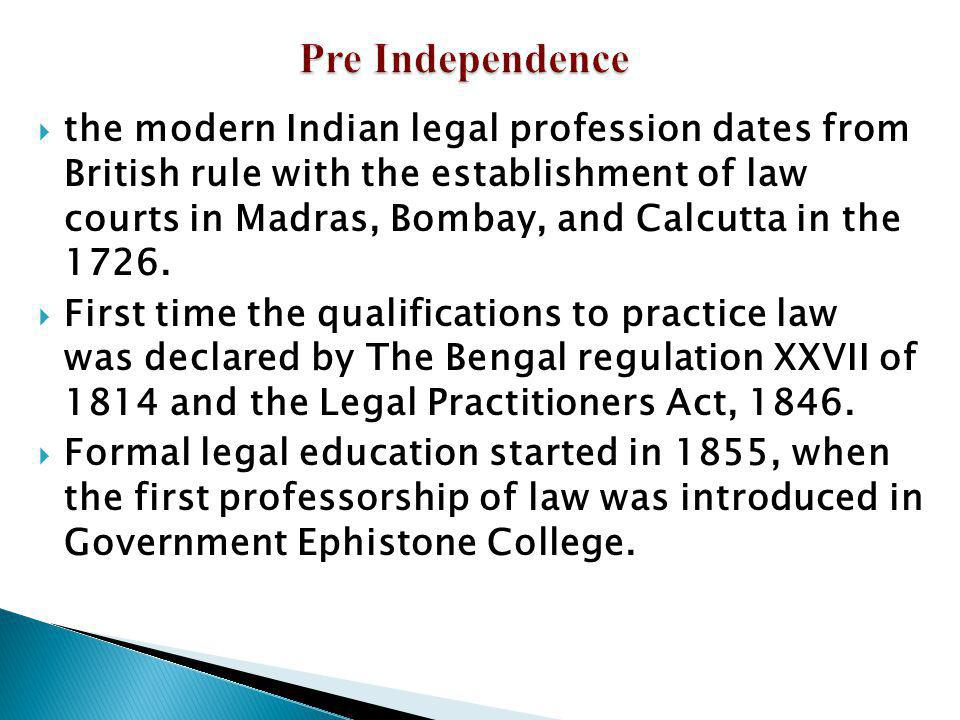 the modern Indian legal profession dates from British rule with the establishment of law courts in Madras, Bombay, and Calcutta in the 1726. First tim