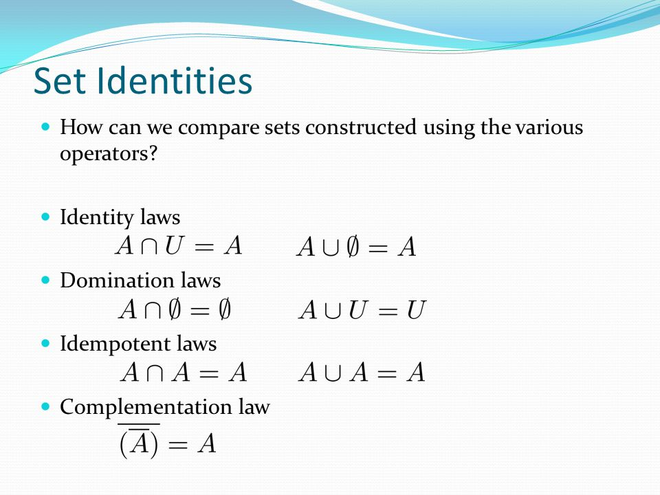 Set Identities How can we compare sets constructed using the various operators.