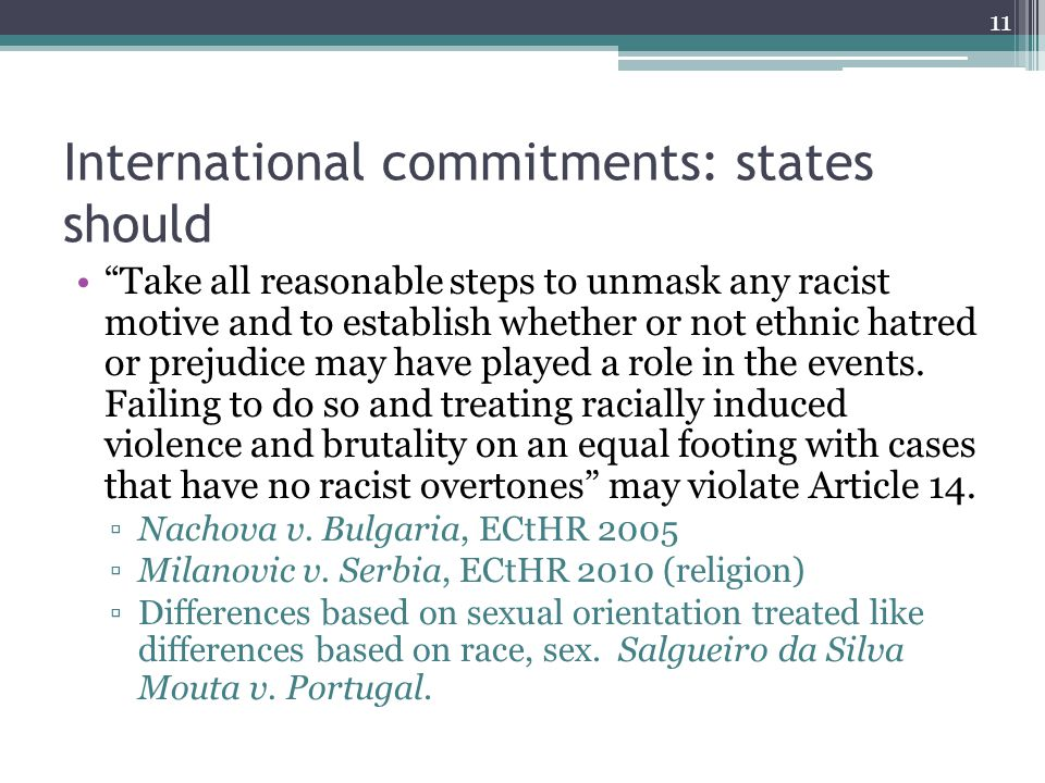International commitments: states should Take all reasonable steps to unmask any racist motive and to establish whether or not ethnic hatred or prejud