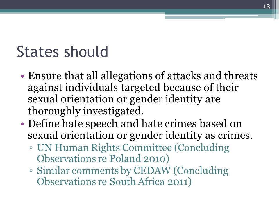 States should Ensure that all allegations of attacks and threats against individuals targeted because of their sexual orientation or gender identity a