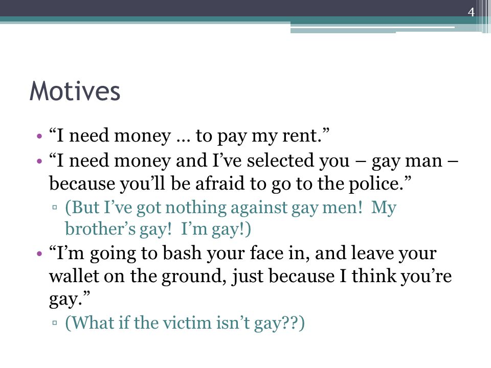 Motives I need money … to pay my rent. I need money and Ive selected you – gay man – because youll be afraid to go to the police. (But Ive got nothing