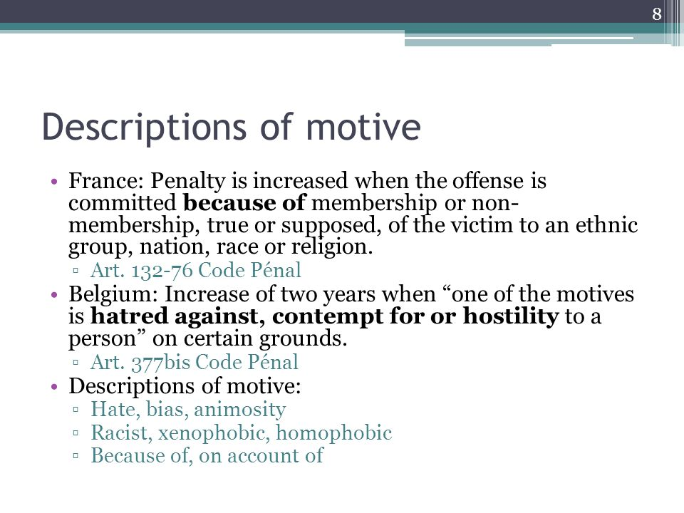 Descriptions of motive France: Penalty is increased when the offense is committed because of membership or non- membership, true or supposed, of the v
