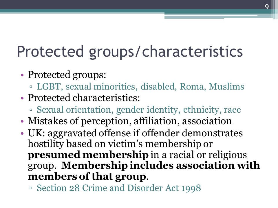 Protected groups/characteristics Protected groups: LGBT, sexual minorities, disabled, Roma, Muslims Protected characteristics: Sexual orientation, gen