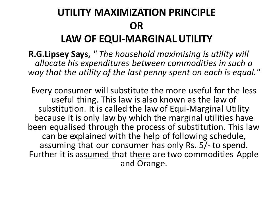 UTILITY MAXIMIZATION PRINCIPLE OR LAW OF EQUI-MARGINAL UTILITY R.G.Lipsey Says,