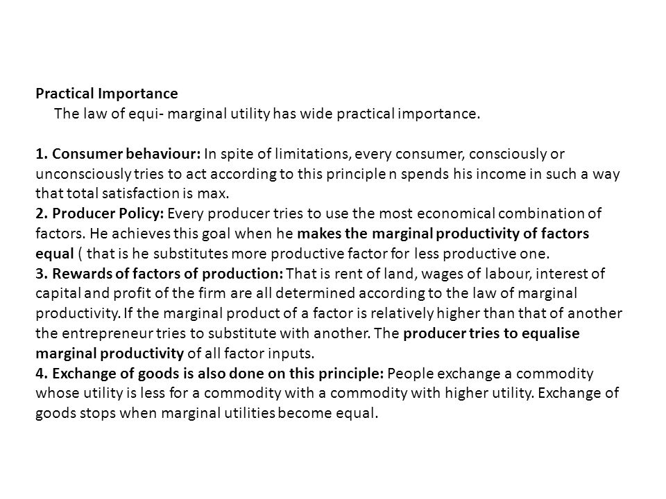 Practical Importance The law of equi- marginal utility has wide practical importance. 1. Consumer behaviour: In spite of limitations, every consumer,