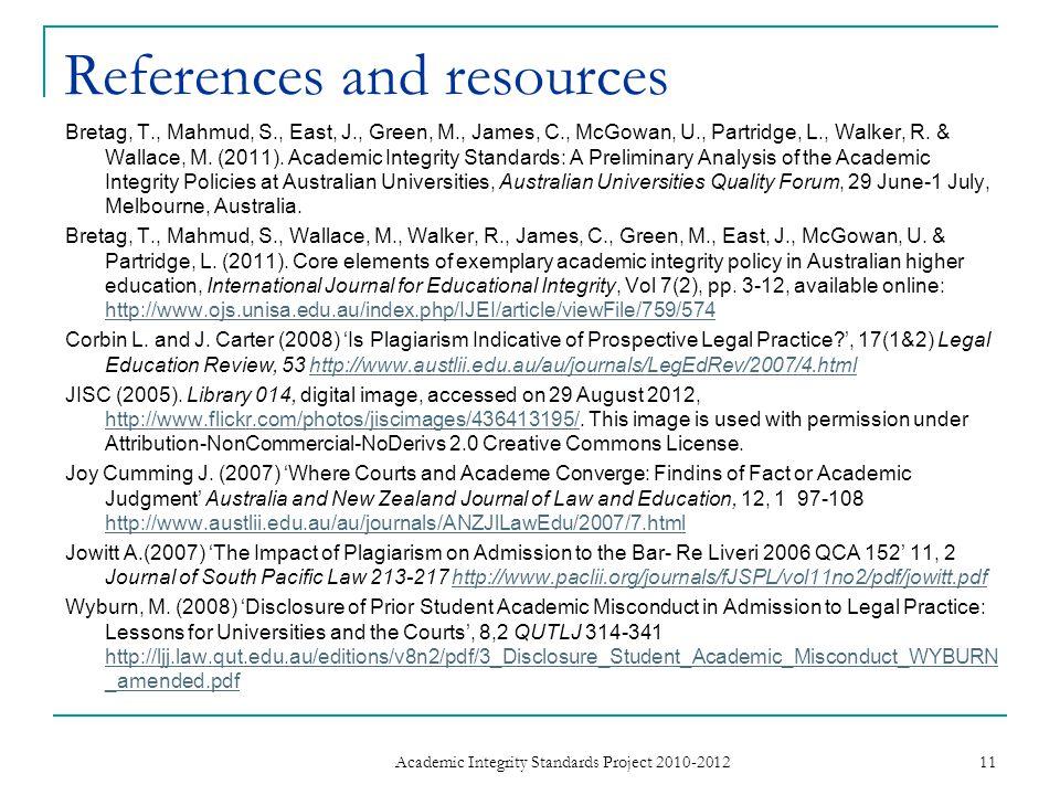 References and resources Bretag, T., Mahmud, S., East, J., Green, M., James, C., McGowan, U., Partridge, L., Walker, R. & Wallace, M. (2011). Academic