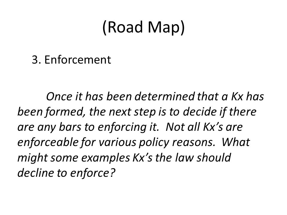 (Road Map) 3. Enforcement Once it has been determined that a Kx has been formed, the next step is to decide if there are any bars to enforcing it. Not