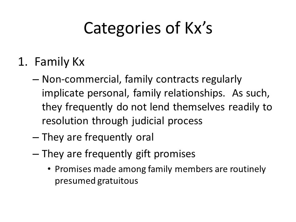 Categories of Kxs 1.Family Kx – Non-commercial, family contracts regularly implicate personal, family relationships. As such, they frequently do not l