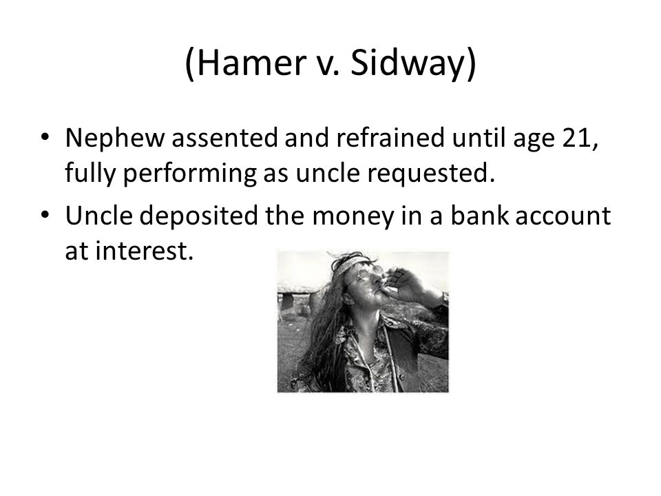(Hamer v. Sidway) Nephew assented and refrained until age 21, fully performing as uncle requested.