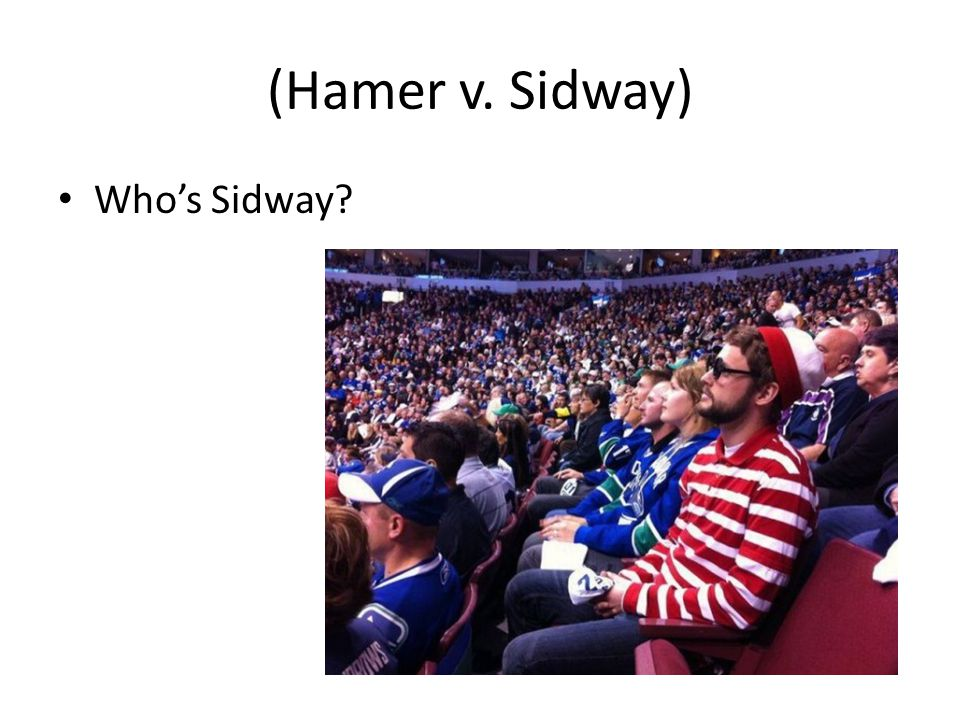 (Hamer v. Sidway) Whos Sidway