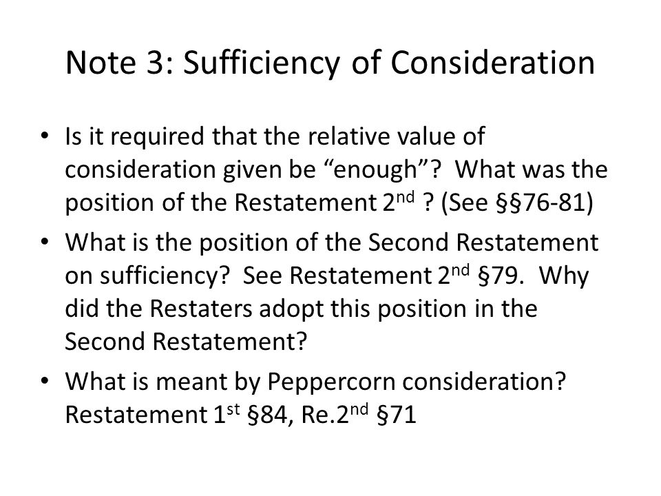 Note 3: Sufficiency of Consideration Is it required that the relative value of consideration given be enough? What was the position of the Restatement