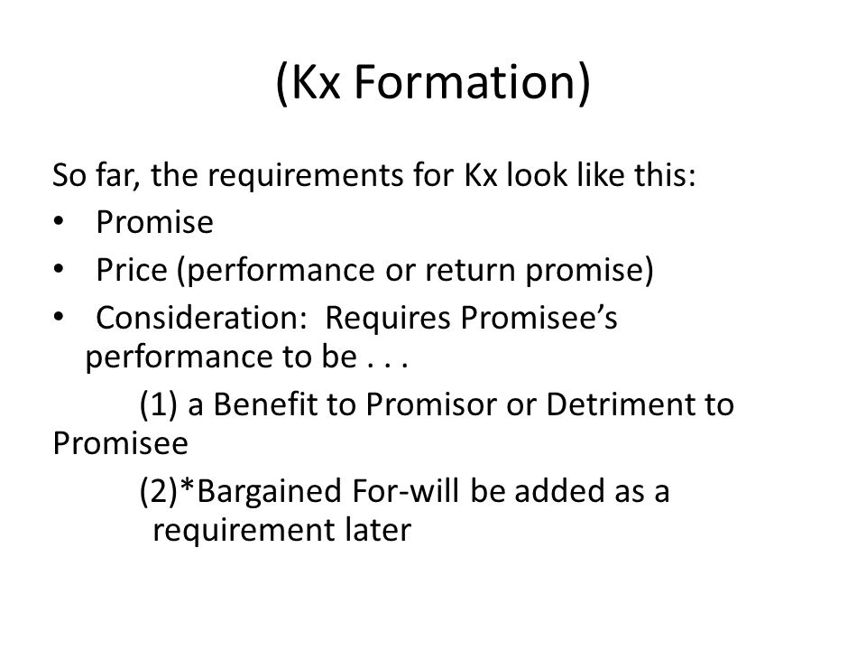 (Kx Formation) So far, the requirements for Kx look like this: Promise Price (performance or return promise) Consideration: Requires Promisees perform