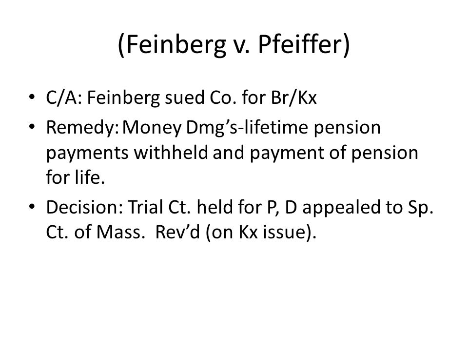 (Feinberg v. Pfeiffer) C/A: Feinberg sued Co. for Br/Kx Remedy:Money Dmgs-lifetime pension payments withheld and payment of pension for life. Decision
