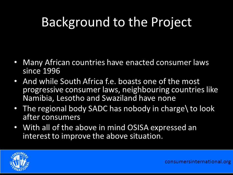 Background to the Project Many African countries have enacted consumer laws since 1996 And while South Africa f.e. boasts one of the most progressive