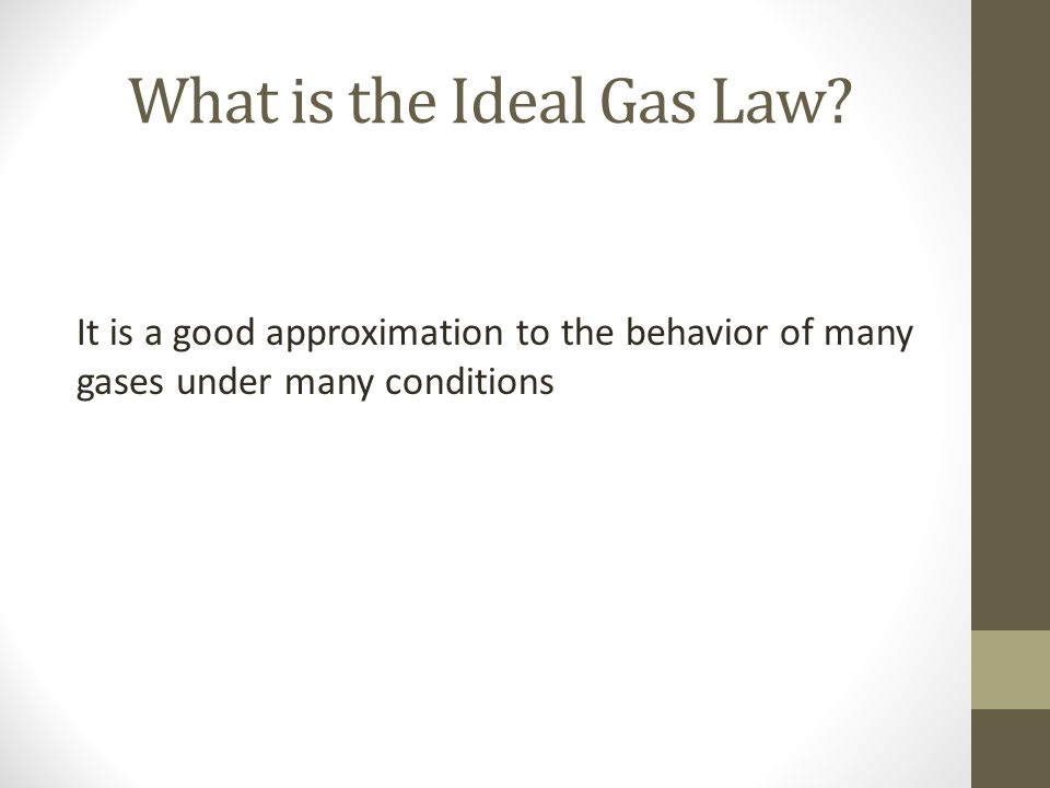 What is the Ideal Gas Law? It is a good approximation to the behavior of many gases under many conditions