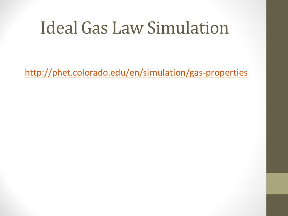 Ideal Gas Law Simulation http://phet.colorado.edu/en/simulation/gas-properties