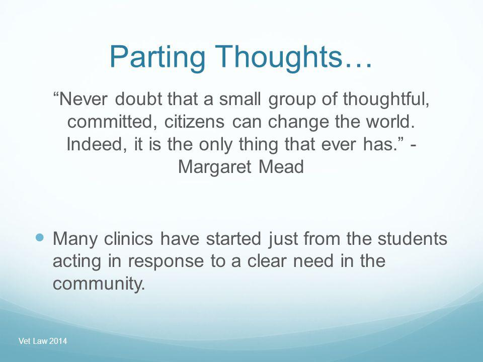 Parting Thoughts… Never doubt that a small group of thoughtful, committed, citizens can change the world.