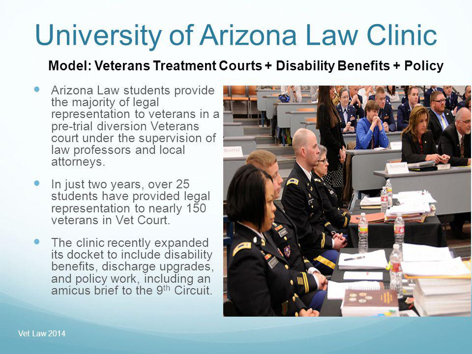 University of Arizona Law Clinic Arizona Law students provide the majority of legal representation to veterans in a pre-trial diversion Veterans court under the supervision of law professors and local attorneys.