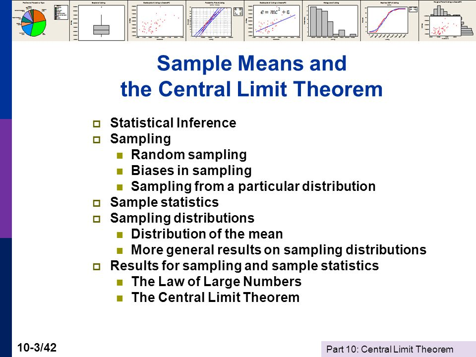 Part 10: Central Limit Theorem 10-14/42 Sample Statistics Statistic = a quantity that is computed from a sample.