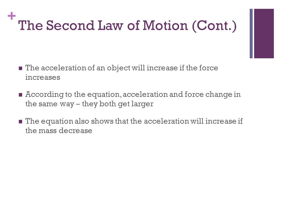 + The Second Law of Motion - Examples What is the net force on a 1,000 kg object accelerating at 3 m/s/s.