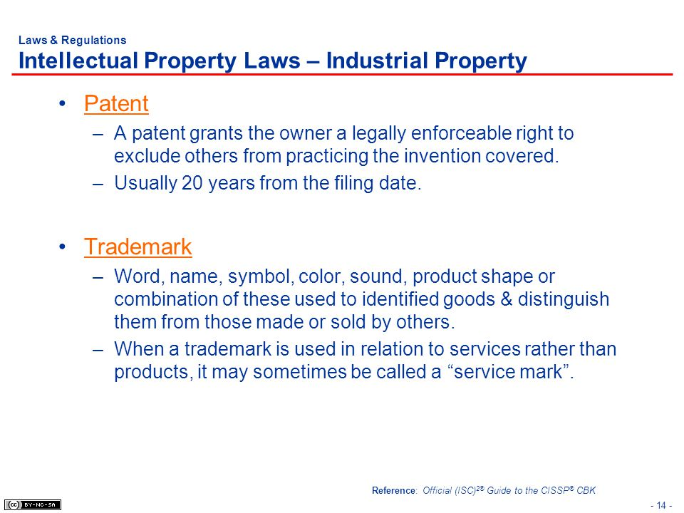 - 14 - Laws & Regulations Intellectual Property Laws – Industrial Property Patent –A patent grants the owner a legally enforceable right to exclude ot