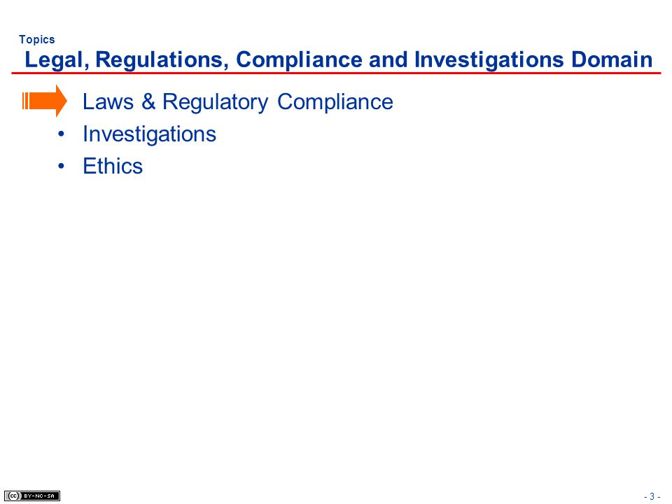 - 3 - Topics Legal, Regulations, Compliance and Investigations Domain Laws & Regulatory Compliance Investigations Ethics