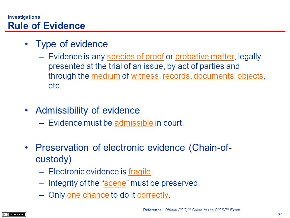 - 30 - Investigations Rule of Evidence Type of evidence –Evidence is any species of proof or probative matter, legally presented at the trial of an is