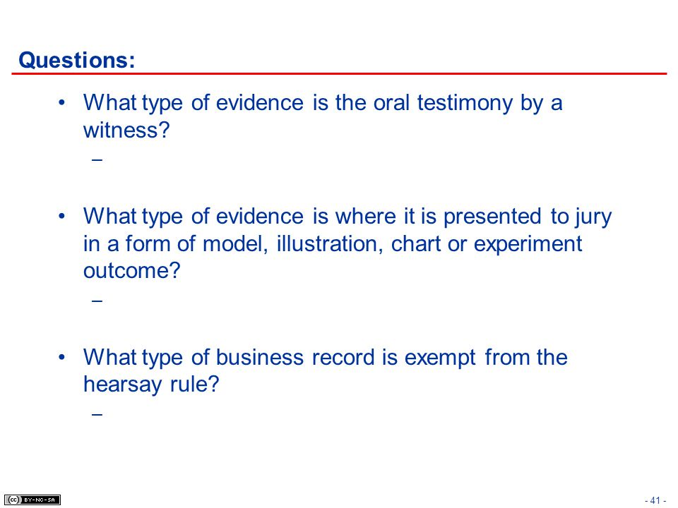 Questions: What type of evidence is the oral testimony by a witness? – What type of evidence is where it is presented to jury in a form of model, illu