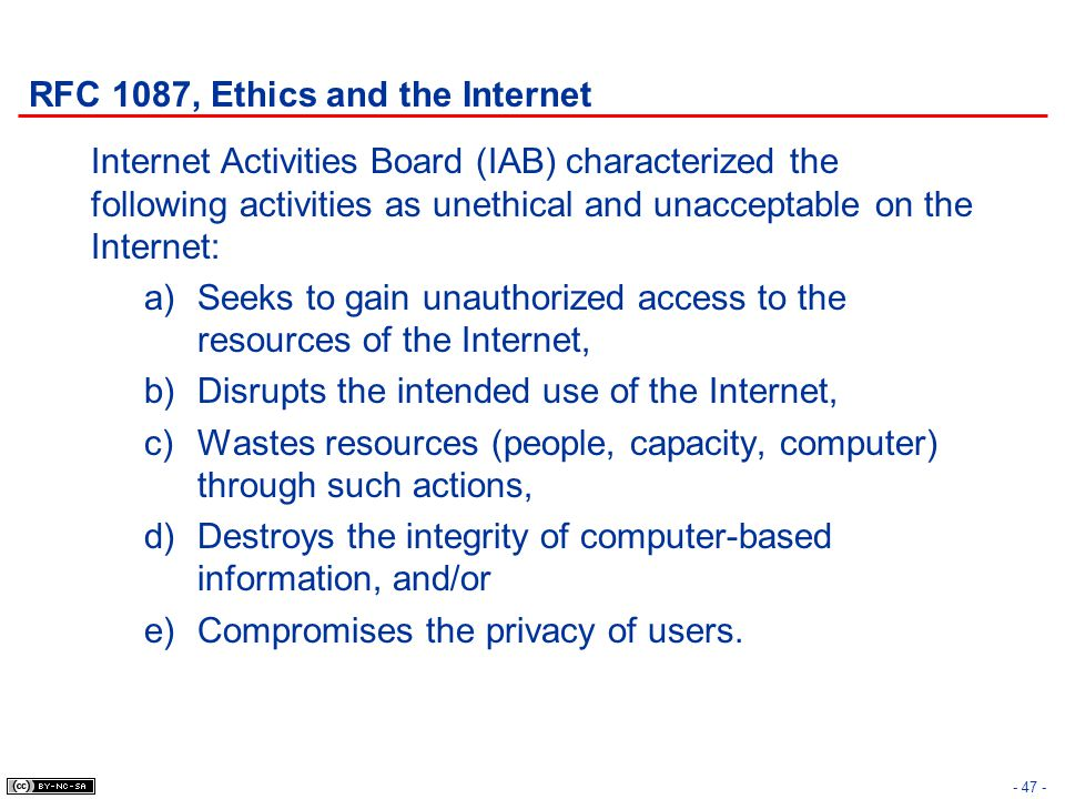 RFC 1087, Ethics and the Internet Internet Activities Board (IAB) characterized the following activities as unethical and unacceptable on the Internet