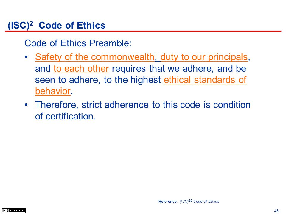 - 48 - (ISC) 2 Code of Ethics Code of Ethics Preamble: Safety of the commonwealth, duty to our principals, and to each other requires that we adhere,