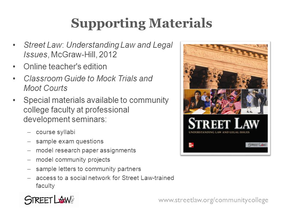 Supporting Materials Street Law: Understanding Law and Legal Issues, McGraw-Hill, 2012 Online teacher's edition Classroom Guide to Mock Trials and Moo