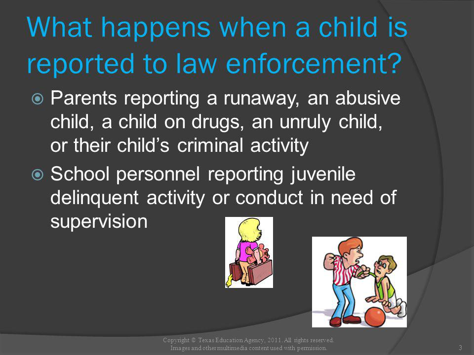Taking a child into custody (continued) Upon completion of processing, the juvenile may be kept longer by directive of juvenile probation to place the child into a local juvenile detention facility to protect the child from harming him or herself or others At this point the child must have a hearing in the juvenile court within 48 hours to determine if further detention is required or whether further processing is required 14 Copyright © Texas Education Agency, 2011.