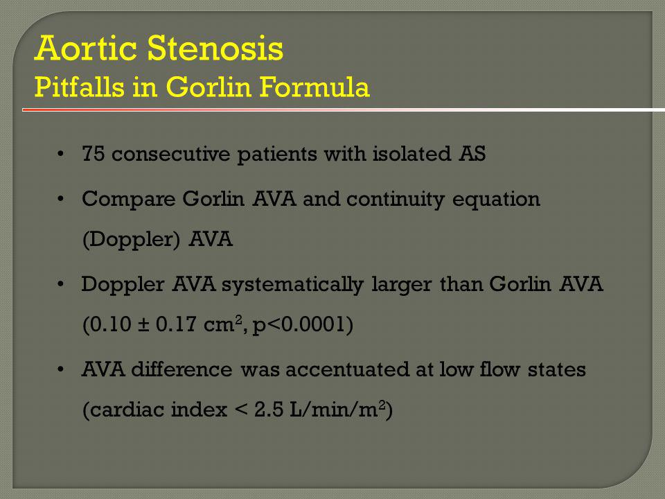 75 consecutive patients with isolated AS Compare Gorlin AVA and continuity equation (Doppler) AVA Doppler AVA systematically larger than Gorlin AVA (0