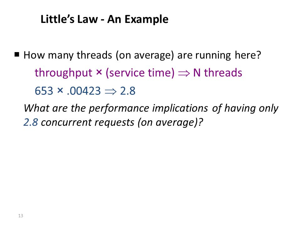 13 Littles Law - An Example How many threads (on average) are running here.