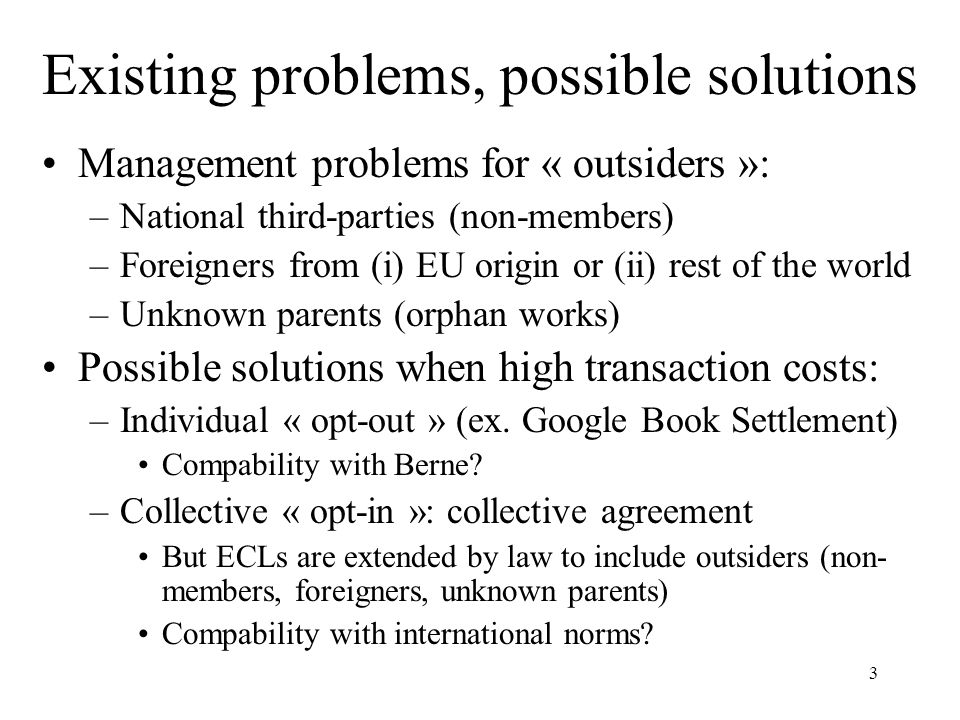 3 Existing problems, possible solutions Management problems for « outsiders »: –National third-parties (non-members) –Foreigners from (i) EU origin or