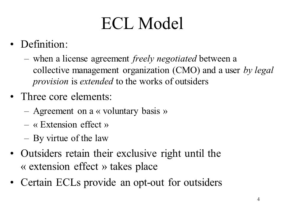 4 ECL Model Definition: –when a license agreement freely negotiated between a collective management organization (CMO) and a user by legal provision i
