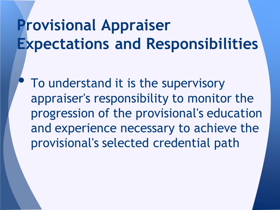 To understand it is the supervisory appraiser's responsibility to monitor the progression of the provisional's education and experience necessary to a