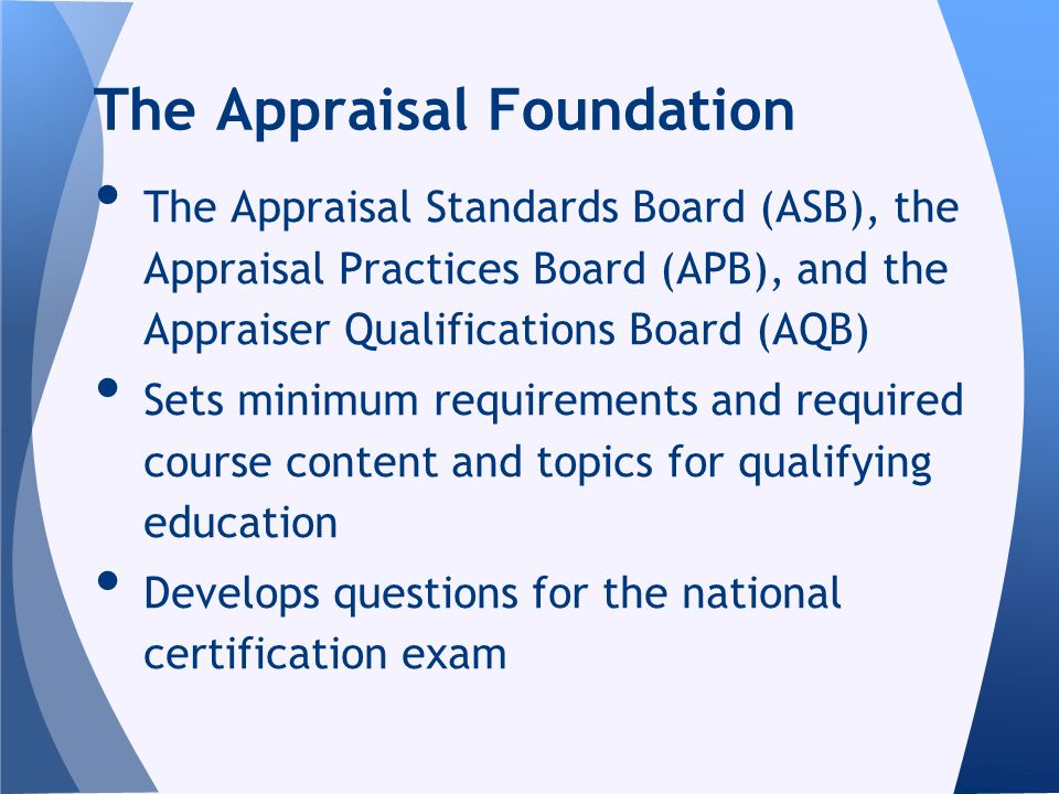 The Appraisal Standards Board (ASB), the Appraisal Practices Board (APB), and the Appraiser Qualifications Board (AQB) Sets minimum requirements and r