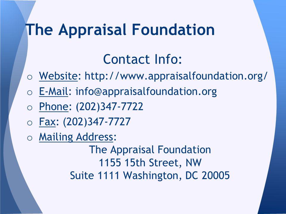 Contact Info: o Website: http://www.appraisalfoundation.org/ o E-Mail: info@appraisalfoundation.org o Phone: (202)347-7722 o Fax: ( 202)347-7727 o Mai