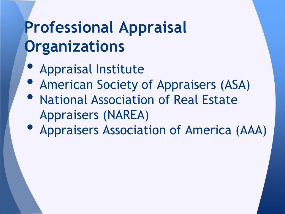 Appraisal Institute American Society of Appraisers (ASA) National Association of Real Estate Appraisers (NAREA) Appraisers Association of America (AAA