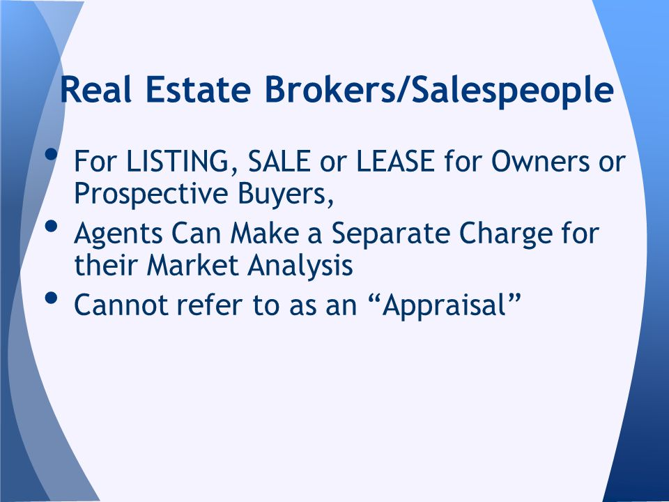 For LISTING, SALE or LEASE for Owners or Prospective Buyers, Agents Can Make a Separate Charge for their Market Analysis Cannot refer to as an Apprais