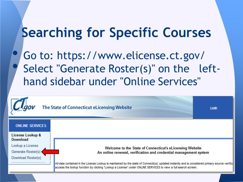 Searching for Specific Courses Go to: https://www.elicense.ct.gov/ Select Generate Roster(s) on the left- hand sidebar under Online Services