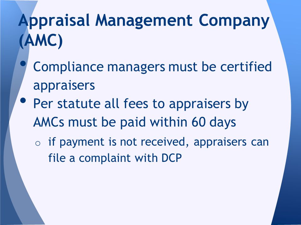 Compliance managers must be certified appraisers Per statute all fees to appraisers by AMCs must be paid within 60 days o if payment is not received,