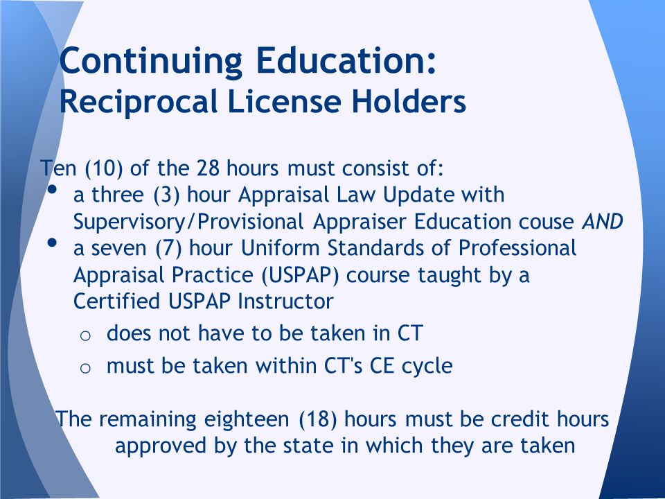 Ten (10) of the 28 hours must consist of: a three (3) hour Appraisal Law Update with Supervisory/Provisional Appraiser Education couse AND a seven (7)